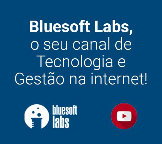 Bluesoft Labs: O seu canal de tecnologia e gestão na internet!